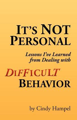 It's Not Personal: Lessons I've Learned from Dealing with Difficult Behavior